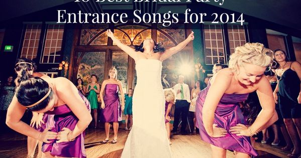 The Best Songs For The Grand Entrance Of The Wedding Party: Choose From The Best Bridal Party Entrance Songs For 2014
