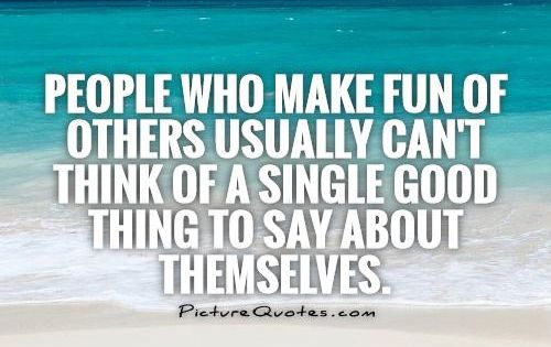 Making Fun Of People Quotes: Quotes About Making Fun Of People