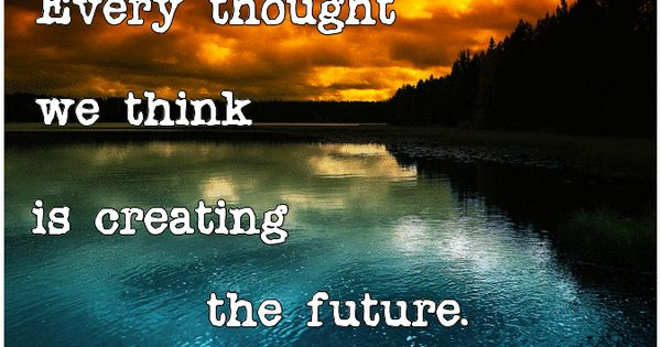 Every thought we think is #creating the future. - Louise L. Hay  random  Pinterest