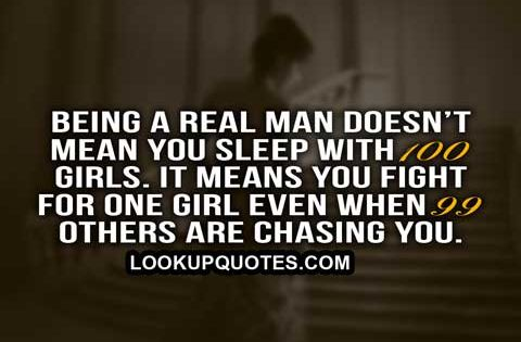 Loving Someone Doesnt Need A Reason If You Can Explain: Being A Real Man Doesn't Mean You Sleep With 100 Girls. It