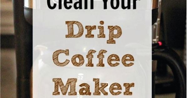 Drip Coffee Maker Vinegar : Spring Cleaning Tips for the Kitchen Cleanses, Coffee and Coffee maker