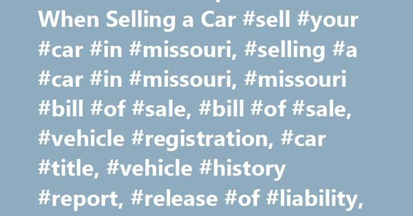 Missouri DOR Paperwork When Selling a Car #sell #your #car #in - bill of sale for vehicle