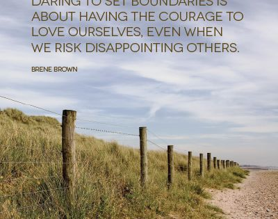 Daring to set boundaries is about having the courage to love ourselves