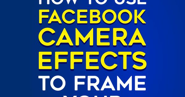How to Use Facebook Camera Effects to Frame Your Facebook Stories by Ana Gotter on Social Media Examiner.