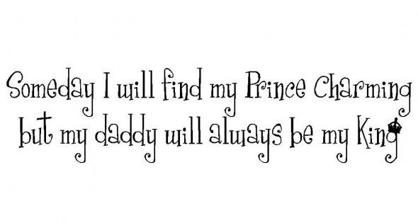 Someday I Will Find My Prince Charming But My Daddy Will