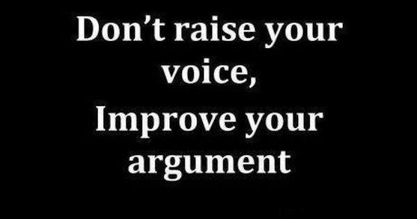 Don't raise your voice, improve your argument. quote wisdom wisewords