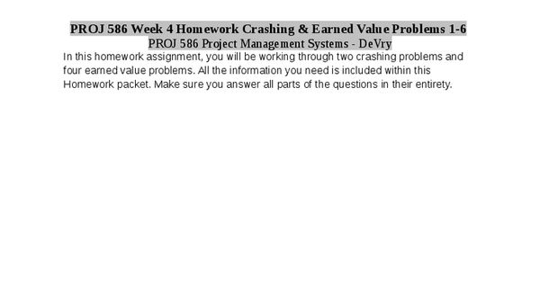 homework crashing and earned value problems Read this essay on devry proj 592week 5 earned value assignment problems  analysis proj 586 week 4 homework crashing and earned value problems 1 - 6.