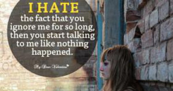 """Ignore Me Today: """"I Hate The Fact That You Ignore Me For So Long Then You"""