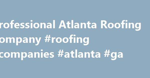Professional Atlanta Roofing Company #roofing #companies #atlanta #ga  Http://massachusetts.nef2.com/professional Atlanta Roofing Company Roofing  Cou2026