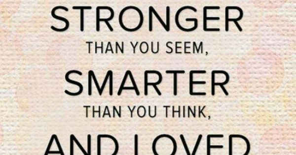 """Smarter Than You Think Quote: """"You Are Braver Than You Believe, Stronger Than You Seem"""
