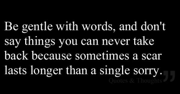 Be Gentle With Words, Don't Say Things You Can Never Take