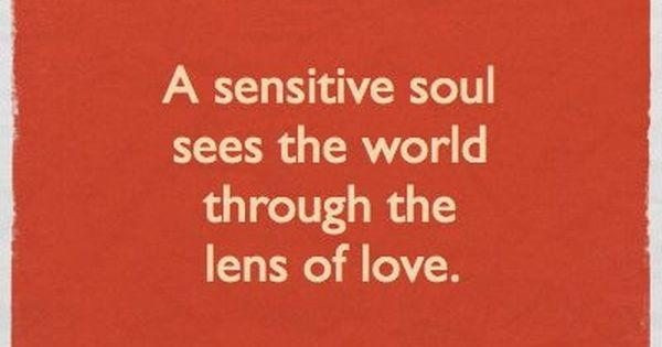 A Sensitive Soul Sees The World Through The Lens Of Love