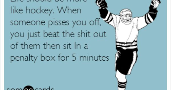 Funny Sports Ecard: Life should be more like hockey. When someone pisses