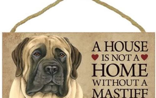 House Is not A Home Without A English Mastiff Wood Sign Plaque