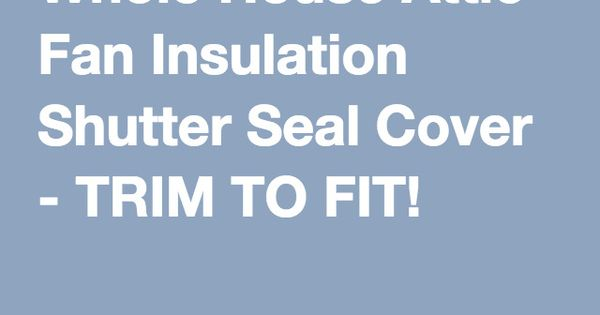 Whole House Attic Fan Insulation Shutter Seal Cover Trim To Fit Attic Fan Shutters Whole House Fan
