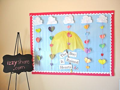 The Day it Rained Heart Bulletin Board ideas.. creative, good ideas for