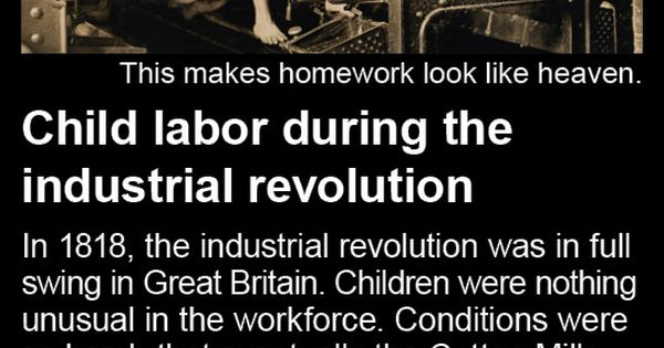 essays on child labour during the industrial revolution This article examines the historical debate about child labor in britain, britain's  political  the significance of child labor during the industrial revolution was  attached to both the  house of commons papers (british parliamentary papers ).