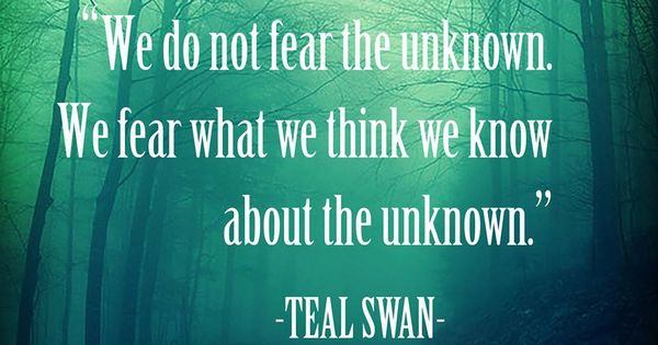 """We Do Not Fear The Unknown. We Fear What We Think We Know"