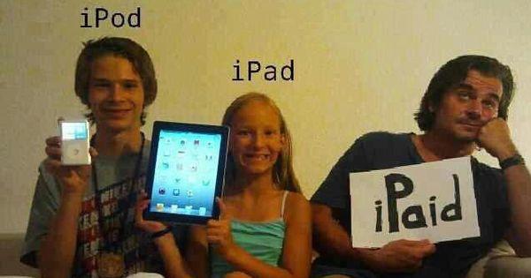 iPod, iPad, iPaid. LOL! funny humor