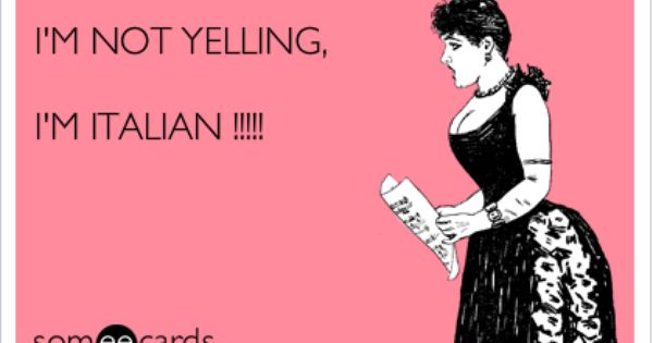 I'M NOT YELLING, I'M ITALIAN !!!!! LOL Pinterest My