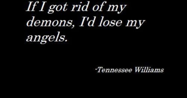 Lord Byron Quote Love Will Find A Way Through Paths Where: Tennessee Williams. If I Got Rid Of My Demons, I'd Lose My