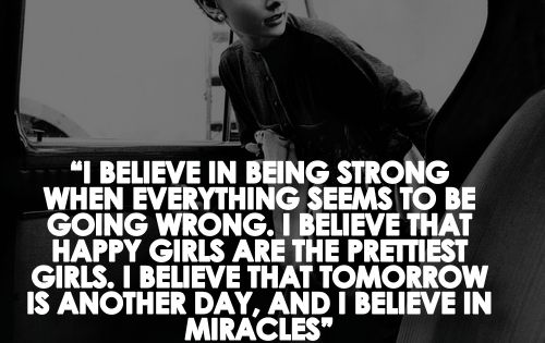 """I believe in being strong when everything seems to be going wrong."