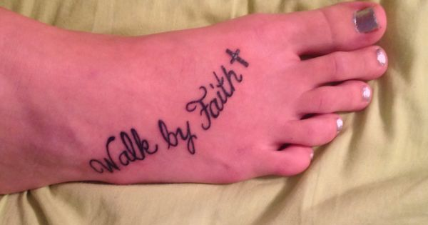 My first tattoo. Walk by faith tattoo on foot | quotes I ...