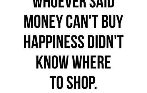 Money Can T Buy Happiness Quote: Whoever Said Money Can't Buy Happiness Didn't Know Where
