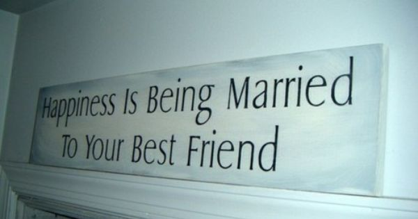"""Happiness is being married to your best friend"" so true! so excited"