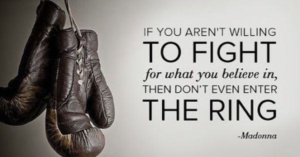 Be Willing To Fight For What You Believe In Celebration Quotes Boxing Quotes Fighting Quotes