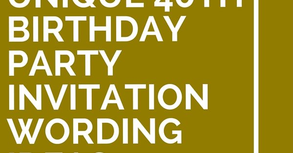 14 unique 40th birthday party invitation wording ideas