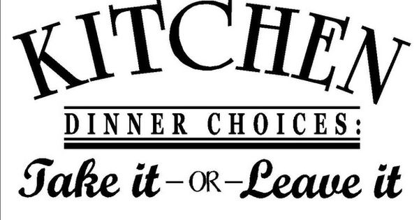 KITCHEN Dinner Choices- Take It Or Leave It Vinyl