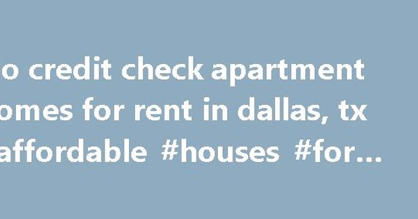 No credit check apartment homes for rent in dallas tx affordable