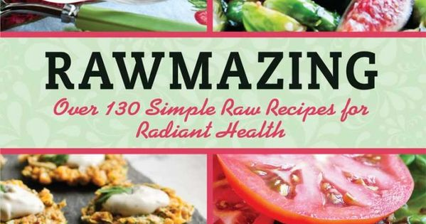 Rawmazing 130 Simple Raw Recipes —Raw Food Rawmazing Raw Food and Drink