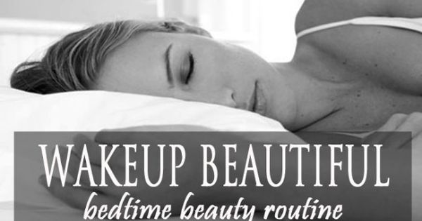 Wakeup Beautiful – Bedtime Beauty Routine. Prep your skin and hair before