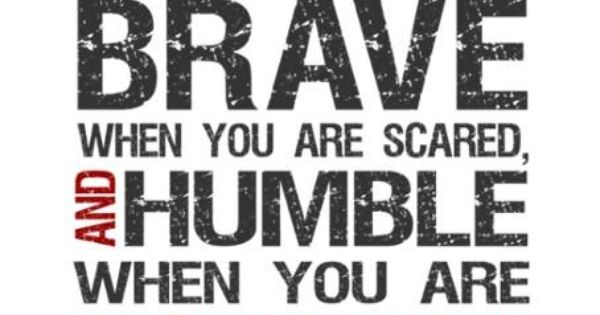Be Strong When You Are Weak Quote: Be Strong When You Are Weak, Brave When You Are Scared