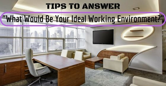 What Would Be Your Ideal Working Environment Answer With Images
