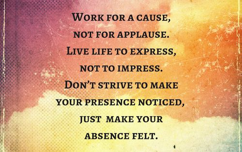 Work for a cause, not for applause | Words | Pinterest ...
