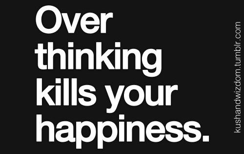 Over thinking kills your happiness. Balance your thoughts by living in balance