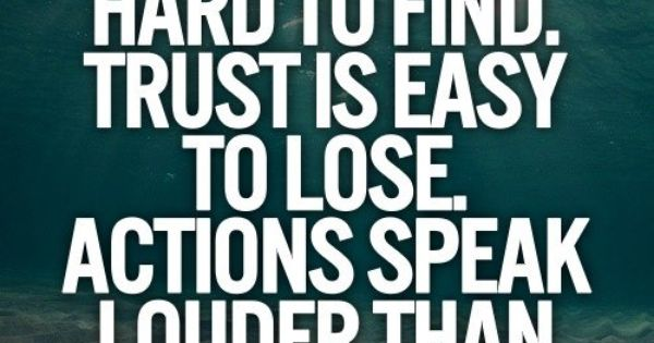 True Actions Speak Your Heart: Loyalty Is Hard To Find. Trust Is Easy To Lose. Actions