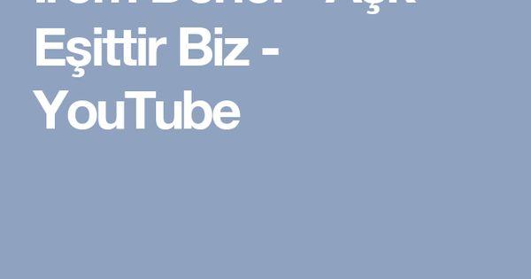 Irem Derici Ask Esittir Biz Youtube Youtube Ask Muzik