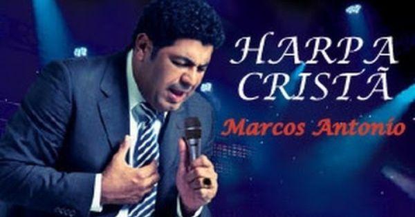 Os Melhores Louvores Da Harpa Crista Marcos Antonio Verdadeira