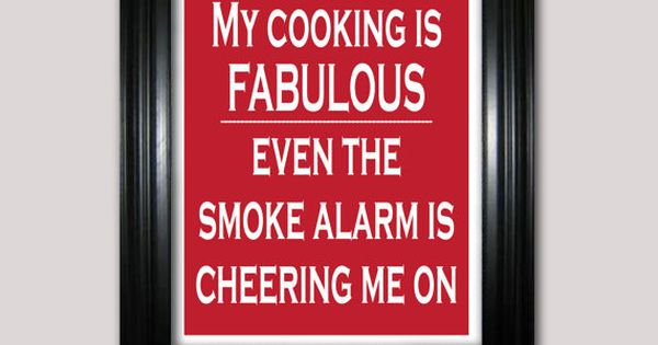 This is me!!! My husband always says when the fire alarm is