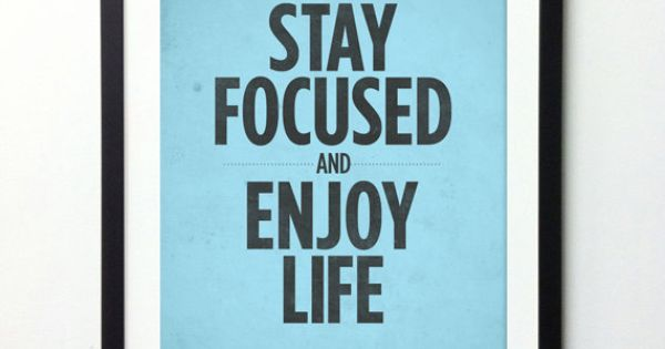 Stay focused and enjoy life! stayfocused