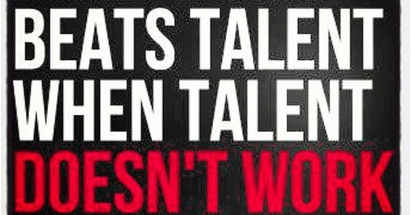 My all time favorite quote! Hard work beats talent when talent doesn't