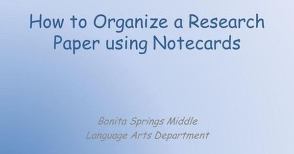 How To Organize A Research Paper Using Notecards Bonita Springs Middle Language Arts Department Research Paper Note Cards Research Outline