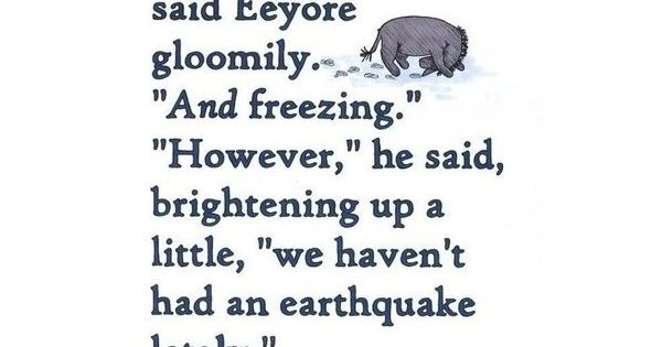 Eeyore bright side. i need to remember this when it starts to