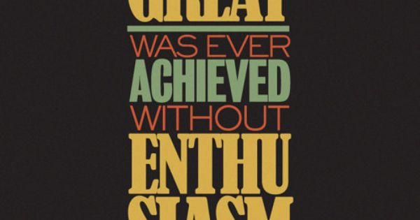 Nothing great was ever achieved without enthusiasm inspirational quote