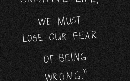 Creative life = no fear of being wrong
