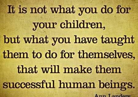 It's not what you do for your children, but what you've taught
